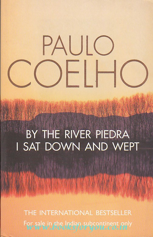 PAULO COELHO BY THE RIVER PIEDRA I SAT DOWNCAND WEPT